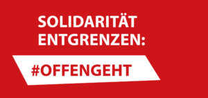 Solidarität entgrenzen: #offengeht